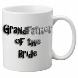 Grandfather of the Bride - 11oz Mug, Great Novelty Mug, Celebrate Your Wedding In Style Great Wedding Accessory