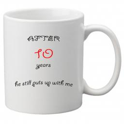 After 10 Years He Still Puts up With me, Perfect Gift for 10th Wedding Anniversary. Great Novelty 11oz Mugs