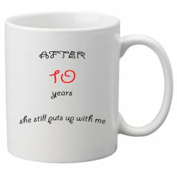 After 10 Years She Still Puts up With me, Perfect Gift for 10th Wedding Anniversary. Great Novelty 11oz Mugs