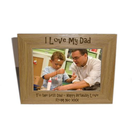I Love My Dad Wooden Photo frame 6 x 4 - Personalise this frame - Free Engraving - Please email glamgifts50@yahoo co uk