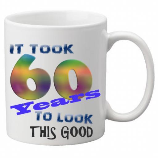 It Took 60 Years To Look This Good Mug 11 oz Mug