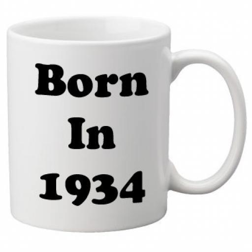 Born in 1934 - 11oz Mug, Great Novelty Mug, Celebrate Your 80th Birthday