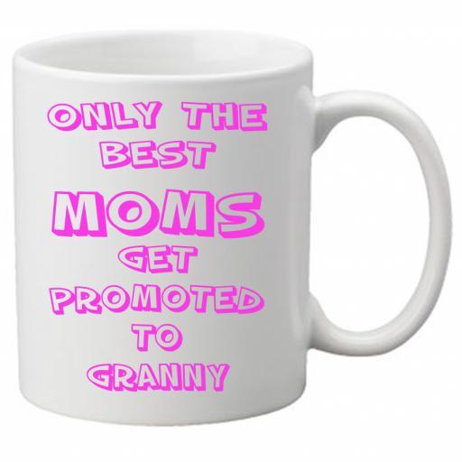 Only The Best Moms Get Promoted to Granny 11 oz Novelty Mug - Great Novelty Gift