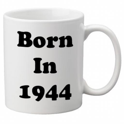 Born in 1944 - 11oz Mug, Great Novelty Mug, Celebrate Your 70th Birthday