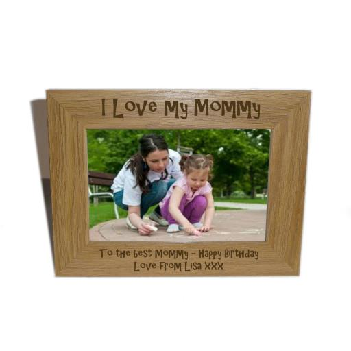 I Love My Mommy Wooden Photo frame 6 x 4 - Personalise this frame-Free Engraving - Please email glamgifts50@yahoo co uk
