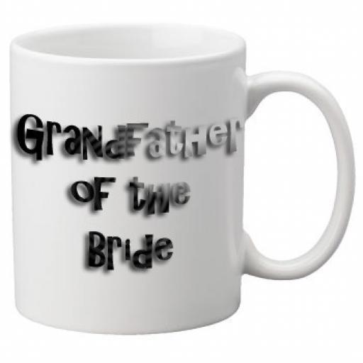 Grandfather of the Bride - 11oz Mug, Great Novelty Mug, Celebrate Your Wedding In Style Great Wedding Accessory