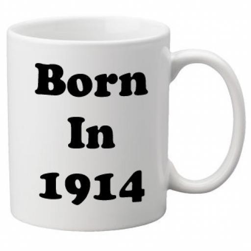 Born in 1914 - 11oz Mug, Great Novelty Mug, Celebrate Your 100th Birthday
