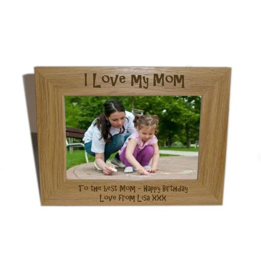 I Love My Mom Wooden Photo frame 6 x 4 - Personalise this frame - Free Engraving - Please email glamgifts50@yahoo co uk