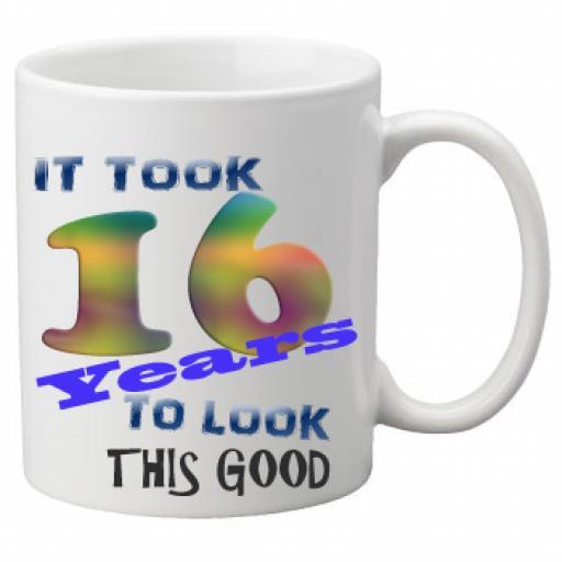 It Took 16 Years To Look This Good Mug 11 oz Mug