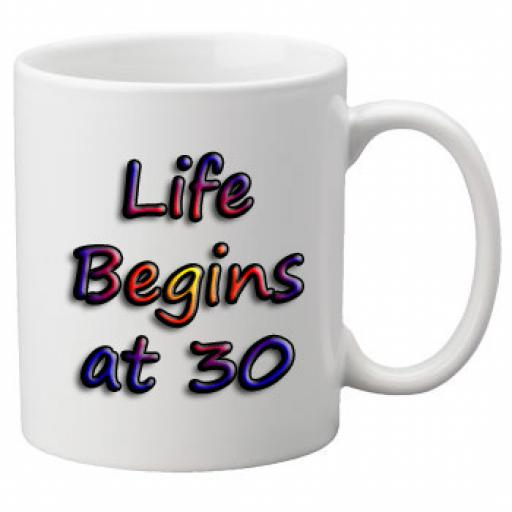 Life Begins At 30 Birthday Celebration Mug 11oz Mug, Great Novelty Mug, Celebrate Your 30th Birthday