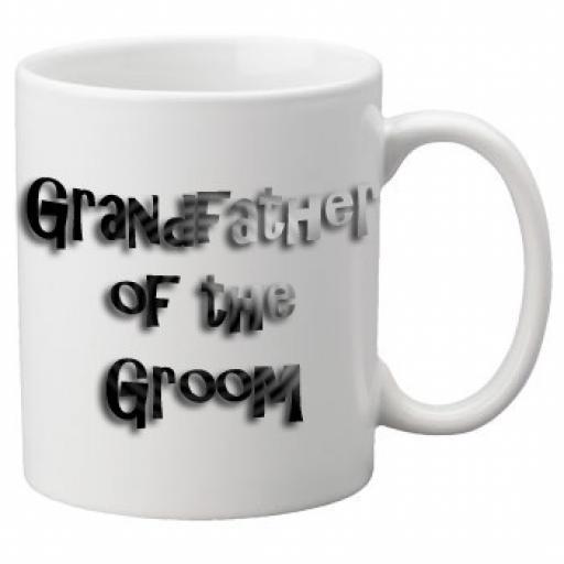 Grandfather of the Groom - 11oz Mug, Great Novelty Mug, Celebrate Your Wedding In Style Great Wedding Accessory