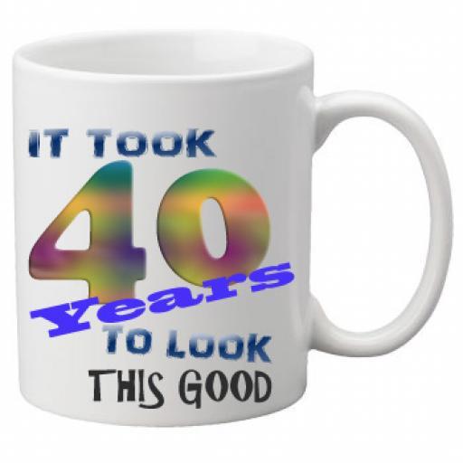 It Took 40 Years To Look This Good Mug 11 oz Mug